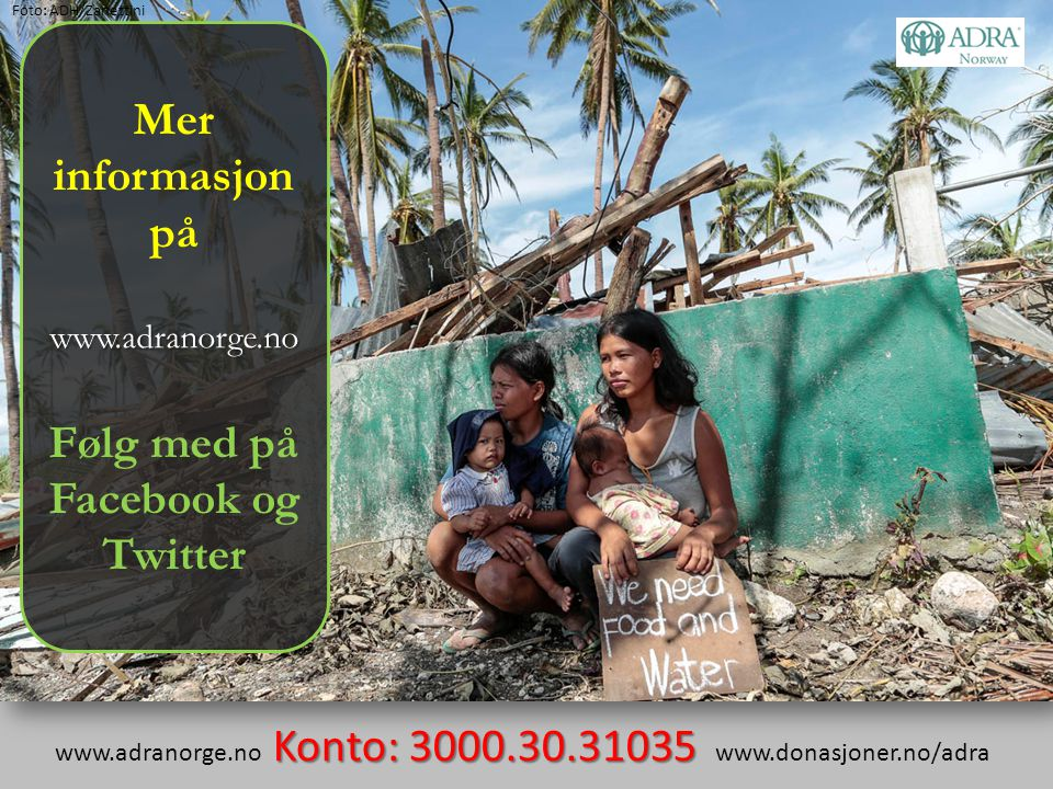 Mer informasjon påwww.adranorge.no Følg med på Facebook og Twitter Konto: 3000.30.31035 www.adranorge.no Konto: 3000.30.31035 www.donasjoner.no/adra F