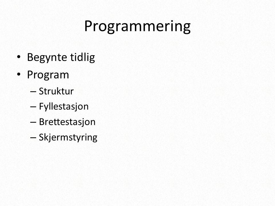 Programmering • Begynte tidlig • Program – Struktur – Fyllestasjon – Brettestasjon – Skjermstyring