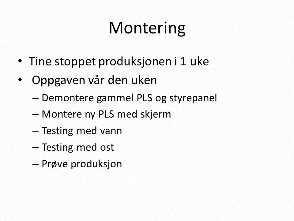 Montering • Tine stoppet produksjonen i 1 uke • Oppgaven vår den uken – Demontere gammel PLS og styrepanel – Montere ny PLS med skjerm – Testing med v