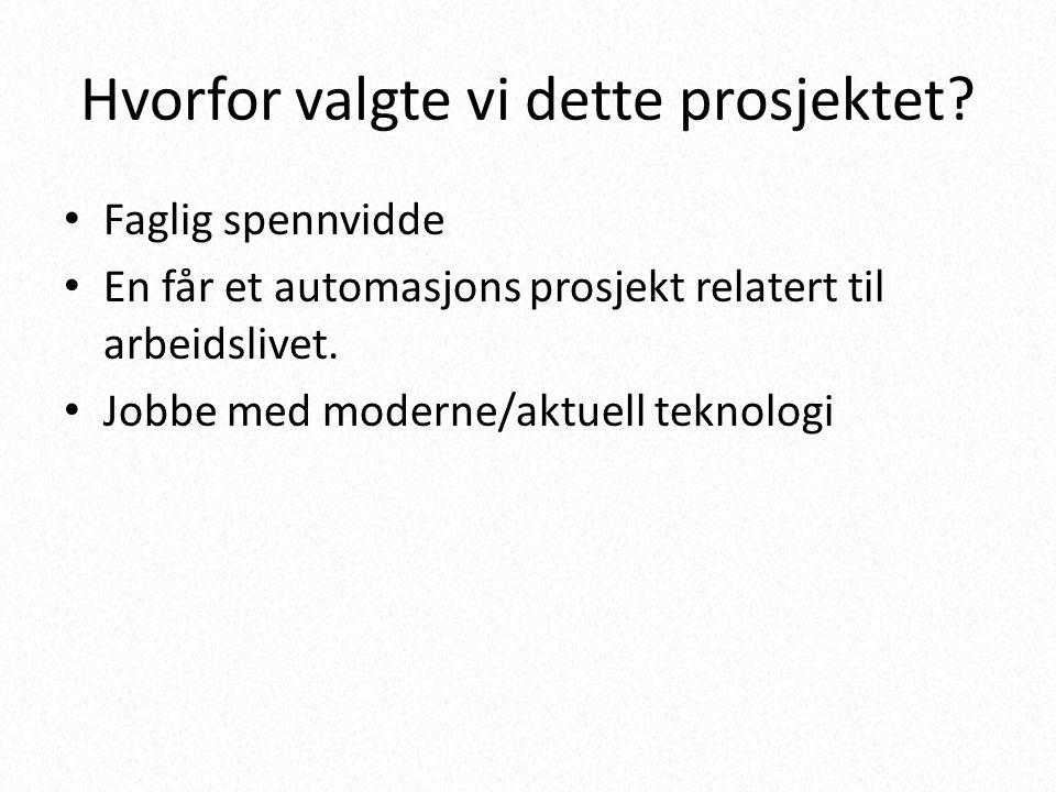 Hvorfor valgte vi dette prosjektet? • Faglig spennvidde • En får et automasjons prosjekt relatert til arbeidslivet. • Jobbe med moderne/aktuell teknol