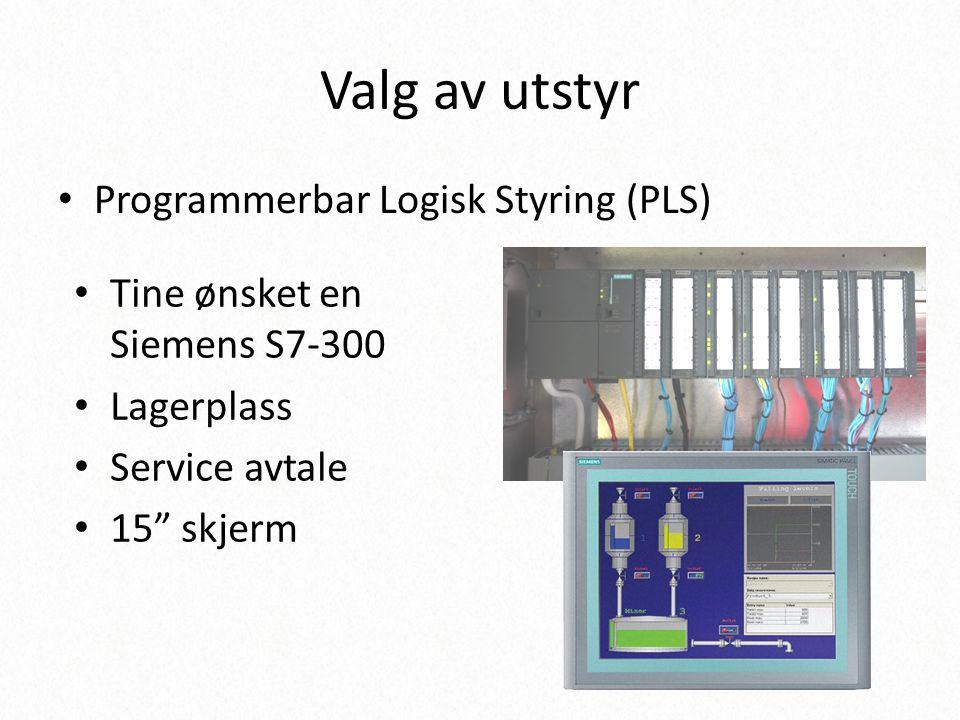 """Valg av utstyr • Programmerbar Logisk Styring (PLS) • Tine ønsket en Siemens S7-300 • Lagerplass • Service avtale • 15"""" skjerm"""