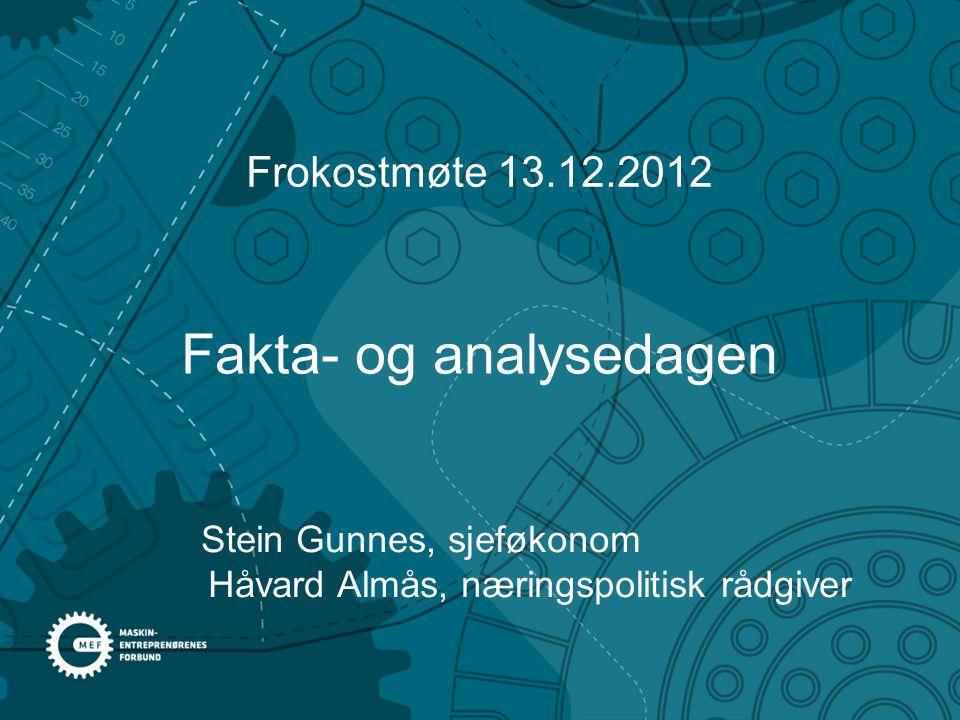 Fakta- og analysedagen Stein Gunnes, sjeføkonom Håvard Almås, næringspolitisk rådgiver Frokostmøte 13.12.2012