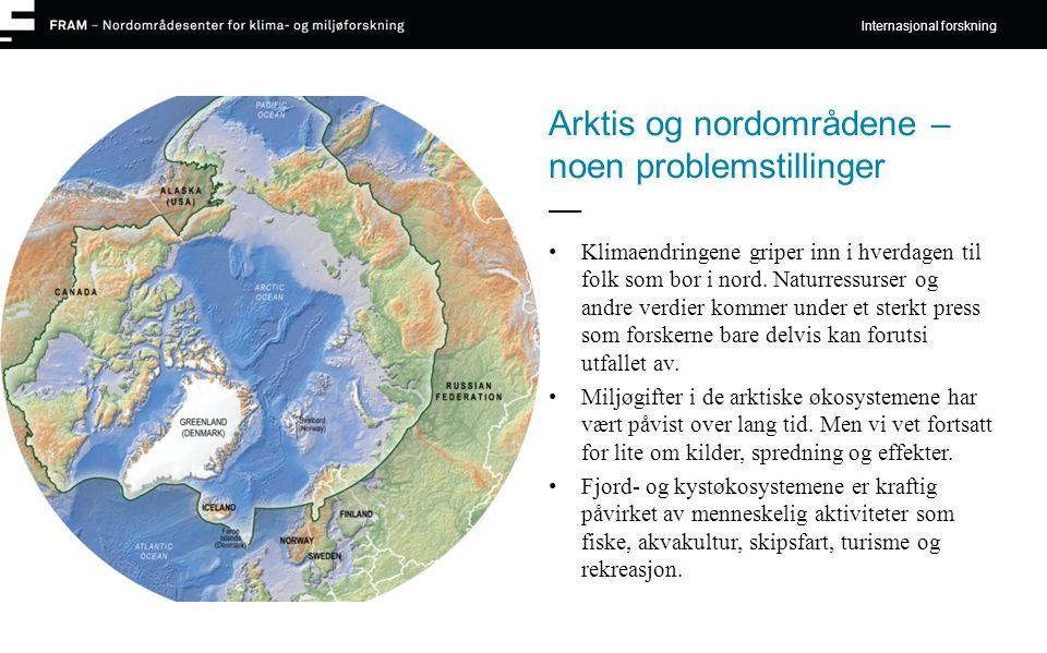 Arktis og nordområdene – noen problemstillinger • Klimaendringene griper inn i hverdagen til folk som bor i nord. Naturressurser og andre verdier komm