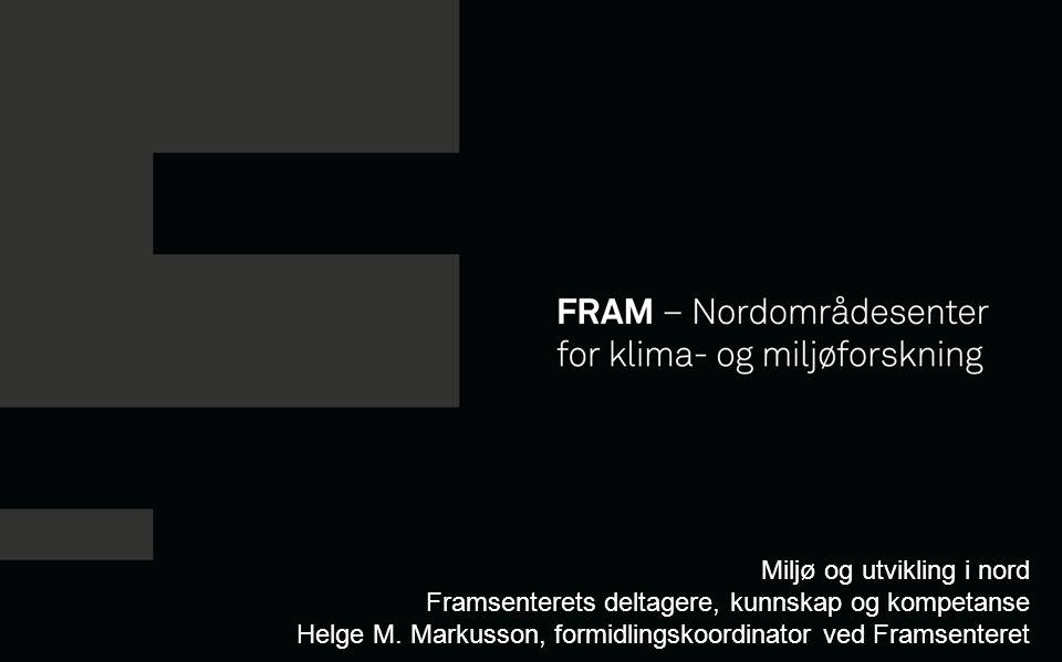 Miljø og utvikling i nord Framsenterets deltagere, kunnskap og kompetanse Helge M.