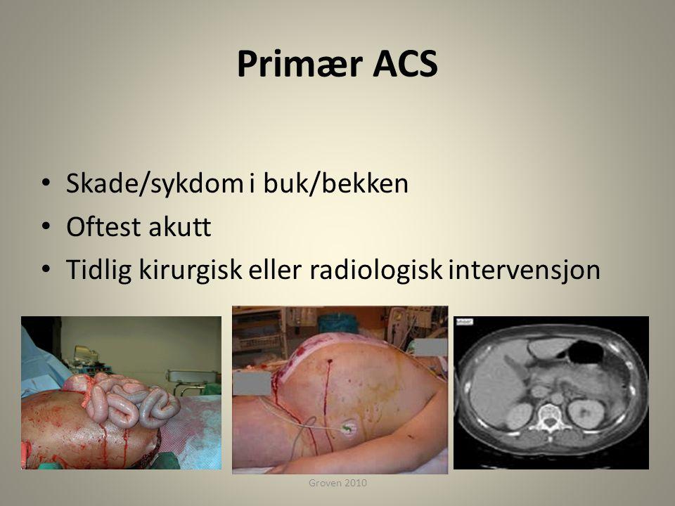 Primær ACS • Skade/sykdom i buk/bekken • Oftest akutt • Tidlig kirurgisk eller radiologisk intervensjon Groven 2010