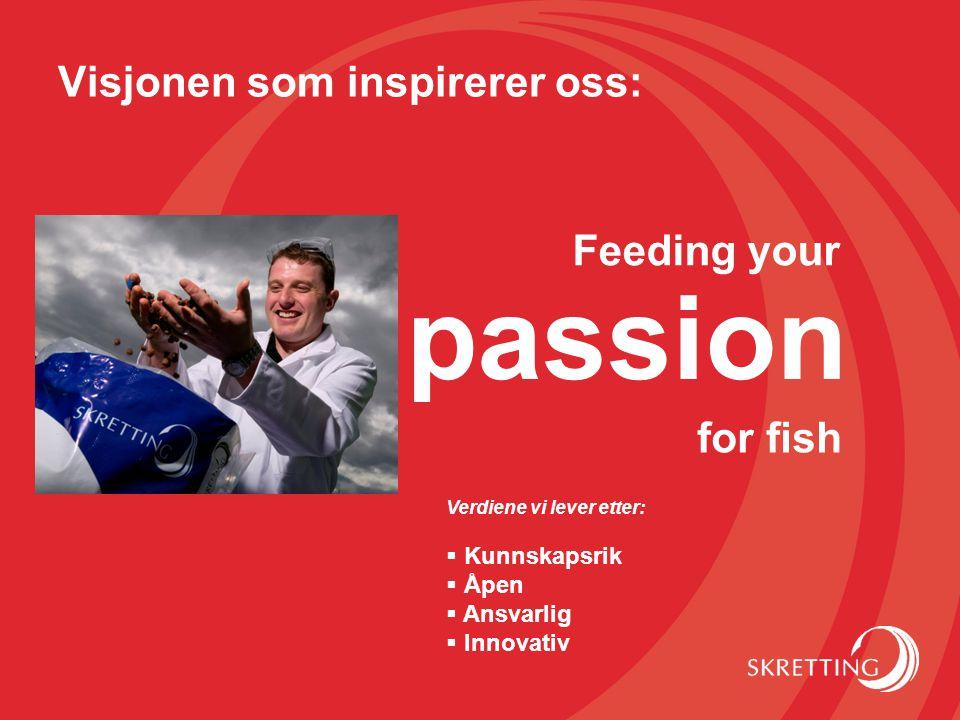 Visjonen som inspirerer oss: Feeding your for fish passion Verdiene vi lever etter:  Kunnskapsrik  Åpen  Ansvarlig  Innovativ