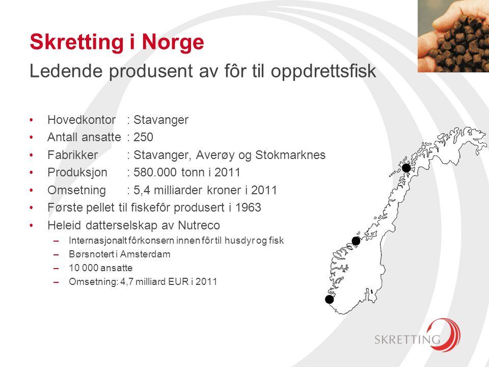 Skretting i Norge Ledende produsent av fôr til oppdrettsfisk •Hovedkontor: Stavanger •Antall ansatte: 250 •Fabrikker: Stavanger, Averøy og Stokmarknes •Produksjon : 580.000 tonn i 2011 •Omsetning: 5,4 milliarder kroner i 2011 •Første pellet til fiskefôr produsert i 1963 •Heleid datterselskap av Nutreco –Internasjonalt fôrkonsern innen fôr til husdyr og fisk –Børsnotert i Amsterdam –10 000 ansatte –Omsetning: 4,7 milliard EUR i 2011