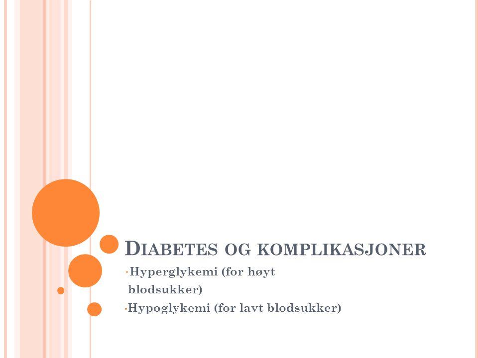 H YPERGLYKEMI ( FOR HØYT BLODSUKKER ) Diabetikeren spiser for mye eller mosjonerer for lite i forhold til inntatt insulinmengde, kroppen har et underskudd på insulin SYMPTOMER Utvikles i løpet av dager eller timer og symptomene kan være Magesmerter Kvalme