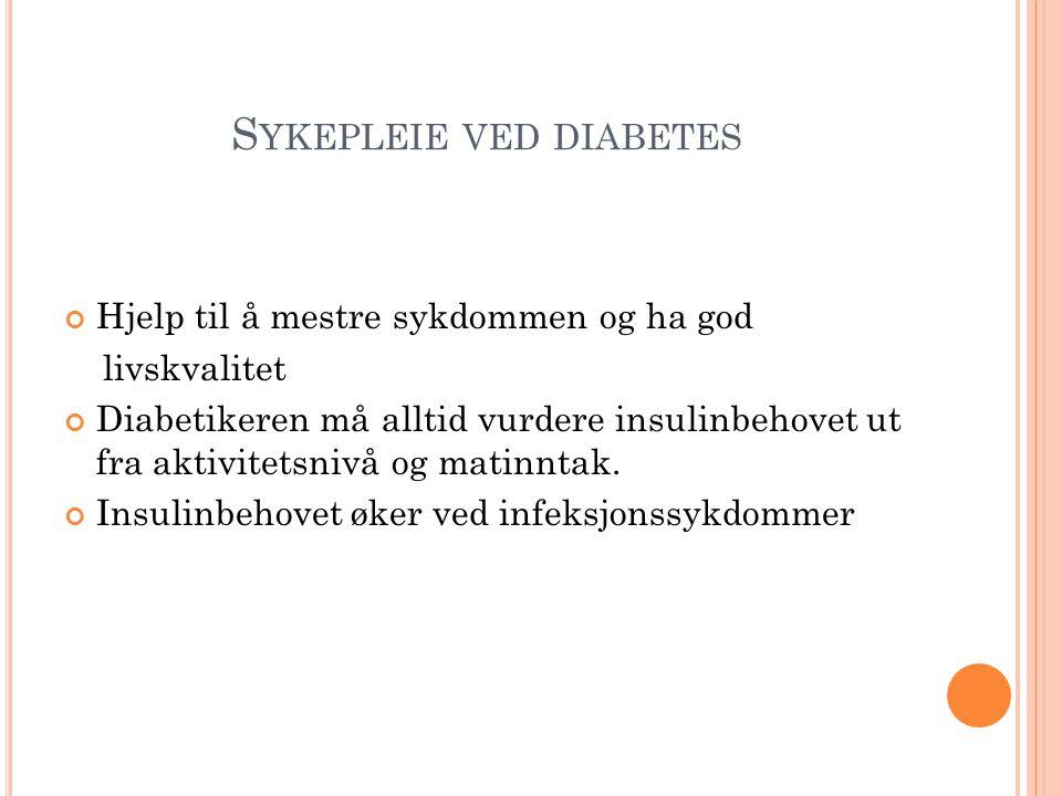 S YKEPLEIE VED DIABETES Hjelp til å mestre sykdommen og ha god livskvalitet Diabetikeren må alltid vurdere insulinbehovet ut fra aktivitetsnivå og matinntak.