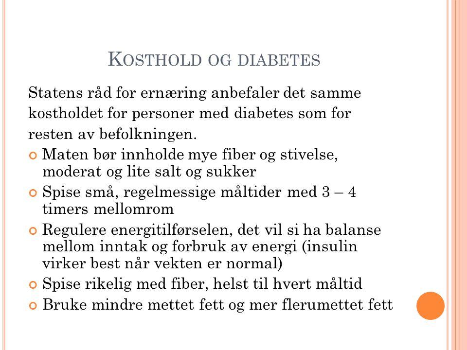 K OSTHOLD OG DIABETES Statens råd for ernæring anbefaler det samme kostholdet for personer med diabetes som for resten av befolkningen.