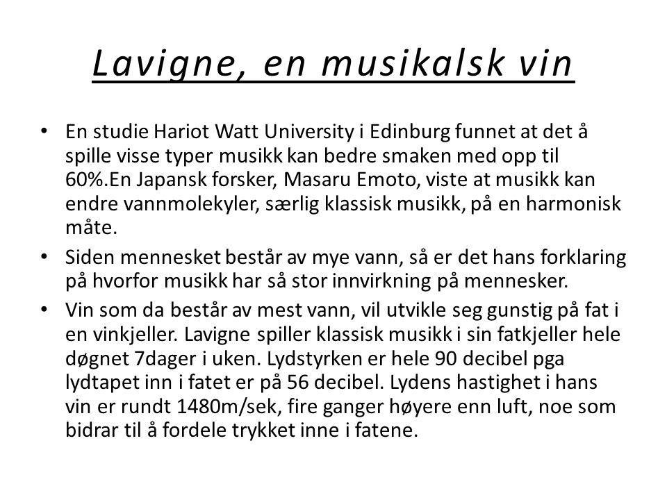 Lavigne, en musikalsk vin • En studie Hariot Watt University i Edinburg funnet at det å spille visse typer musikk kan bedre smaken med opp til 60%.En