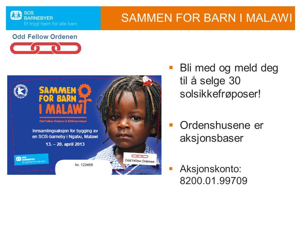 SAMMEN FOR BARN I MALAWI Odd Fellow Ordenen  Bli med og meld deg til å selge 30 solsikkefrøposer!  Ordenshusene er aksjonsbaser  Aksjonskonto: 8200