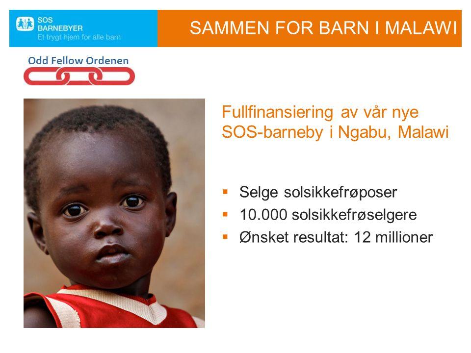 SAMMEN FOR BARN I MALAWI  Selge solsikkefrøposer  10.000 solsikkefrøselgere  Ønsket resultat: 12 millioner Fullfinansiering av vår nye SOS-barneby