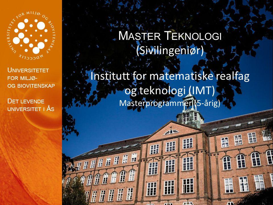 U NIVERSITETET FOR MILJØ - OG BIOVITENSKAP D ET LEVENDE UNIVERSITET I Å S M ASTER T EKNOLOGI (Sivilingeniør) Institutt for matematiske realfag og teknologi (IMT) Masterprogrammer (5-årig)
