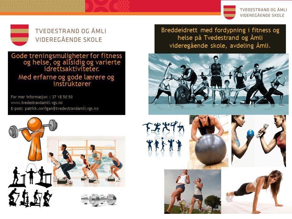 Breddeidrett med fordypning i fitness og helse på Tvedestrand og Åmli videregående skole, avdeling Åmli. Gode treningsmuligheter for fitness og helse,
