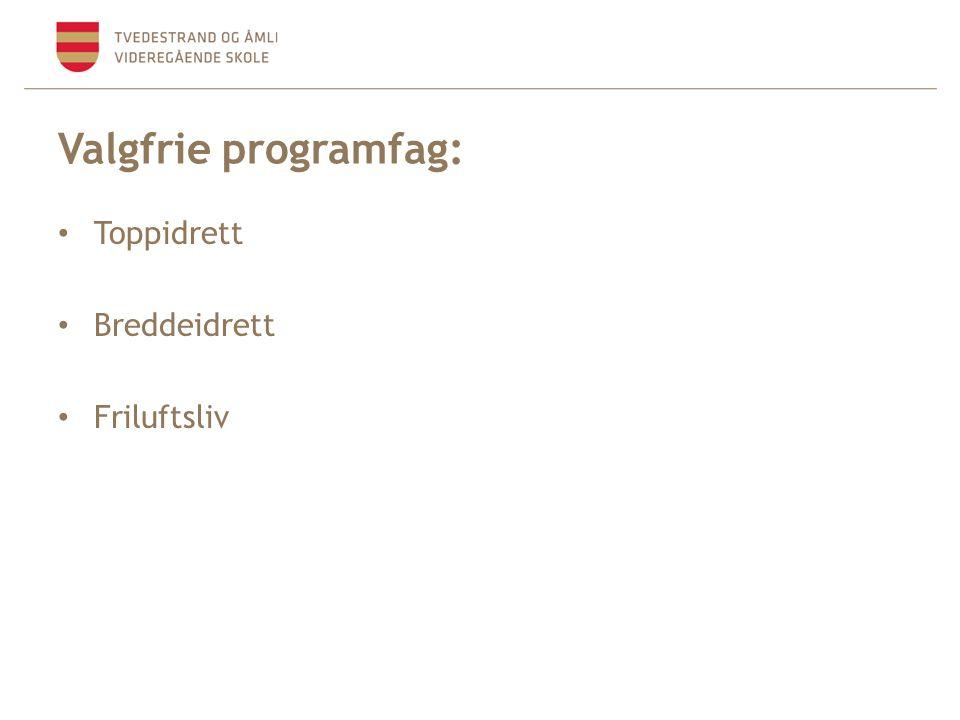 Valgfrie programfag: • Toppidrett • Breddeidrett • Friluftsliv