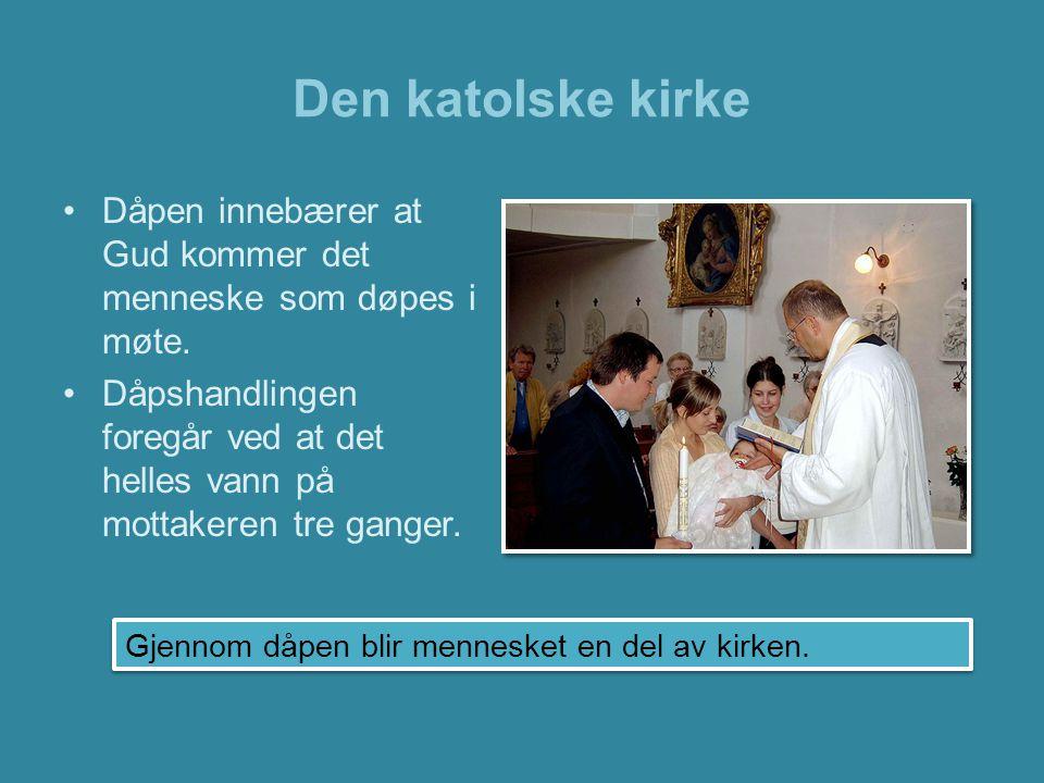 Den katolske kirke •Konfirmasjon er en bekreftelse av dåpen.