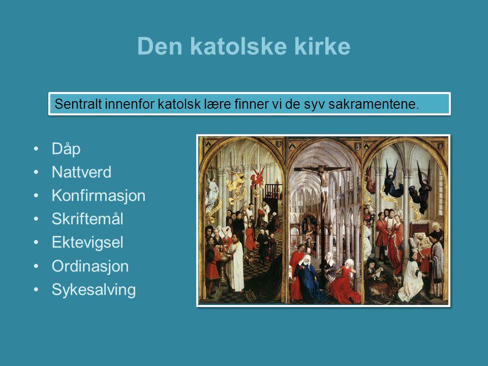 Den katolske kirke •Dåpen innebærer at Gud kommer det menneske som døpes i møte.