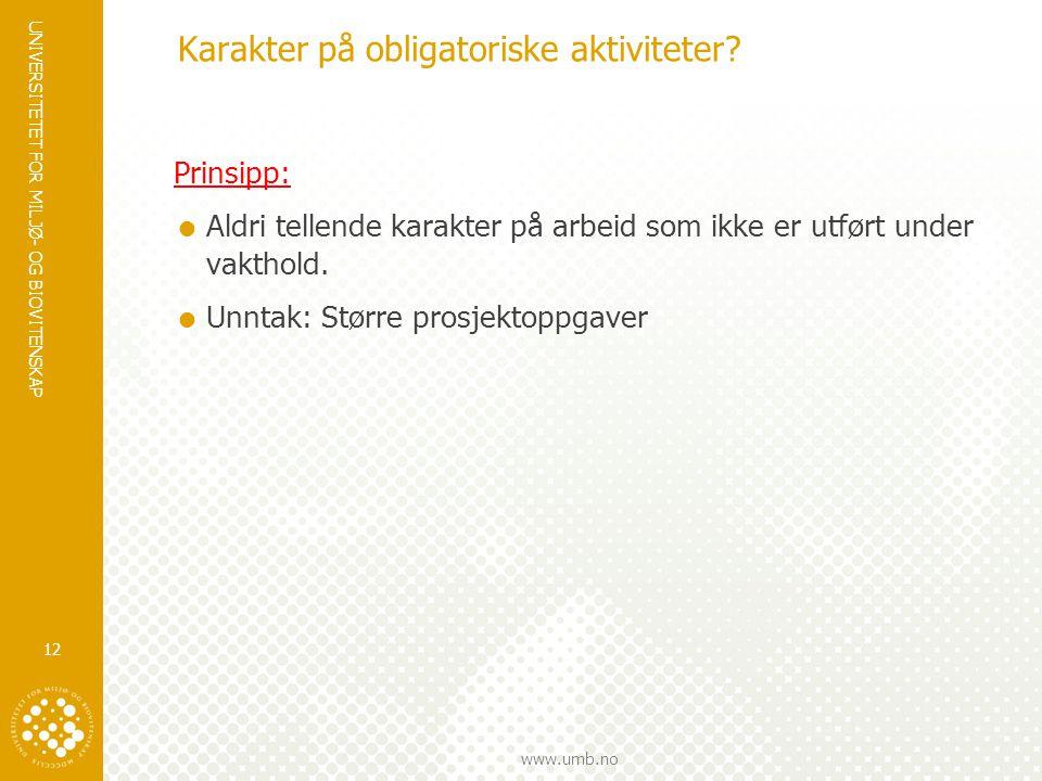 UNIVERSITETET FOR MILJØ- OG BIOVITENSKAP www.umb.no Karakter på obligatoriske aktiviteter? Prinsipp:  Aldri tellende karakter på arbeid som ikke er u