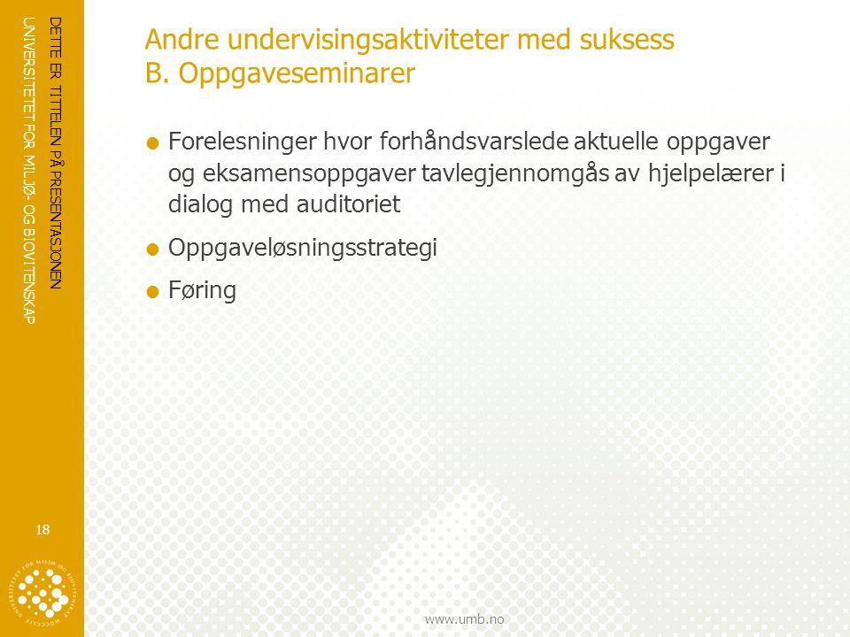 UNIVERSITETET FOR MILJØ- OG BIOVITENSKAP www.umb.no Andre undervisingsaktiviteter med suksess B. Oppgaveseminarer  Forelesninger hvor forhåndsvarsled