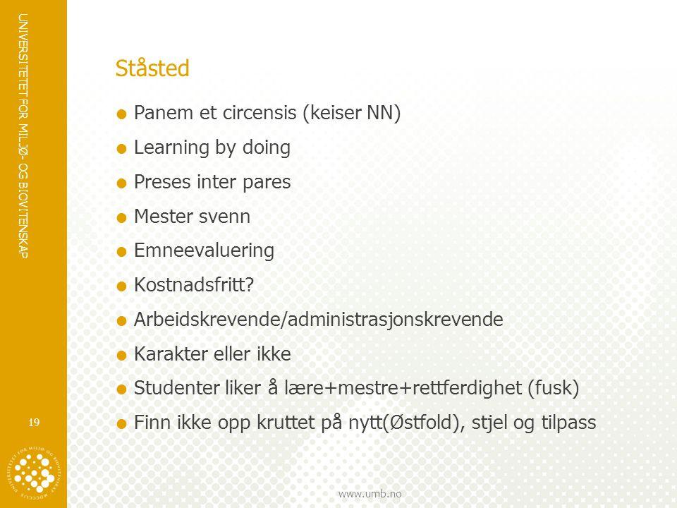 UNIVERSITETET FOR MILJØ- OG BIOVITENSKAP www.umb.no Ståsted  Panem et circensis (keiser NN)  Learning by doing  Preses inter pares  Mester svenn  Emneevaluering  Kostnadsfritt.