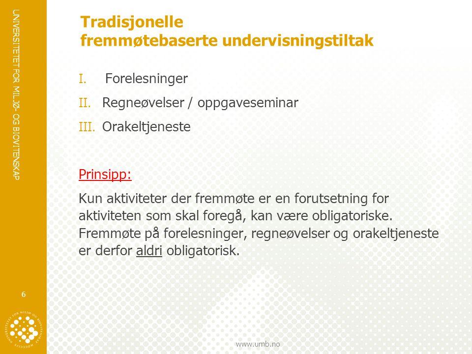 UNIVERSITETET FOR MILJØ- OG BIOVITENSKAP www.umb.no Tradisjonelle fremmøtebaserte undervisningstiltak I. Forelesninger II. Regneøvelser / oppgavesemin
