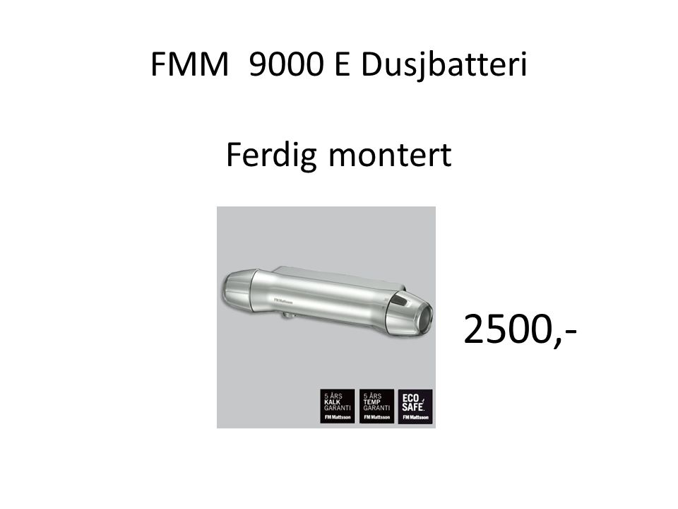 FMM 9000 E Dusjbatteri Ferdig montert 2500,-