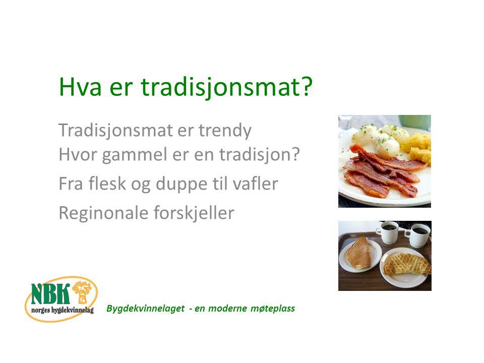Tradisjonsmat Bygdekvinnelaget - en moderne møteplass …grovbrødskiver – pannekaker – fårikål – bondeomelett- tilslørte bondepiker, ferskt kjøtt, grøt