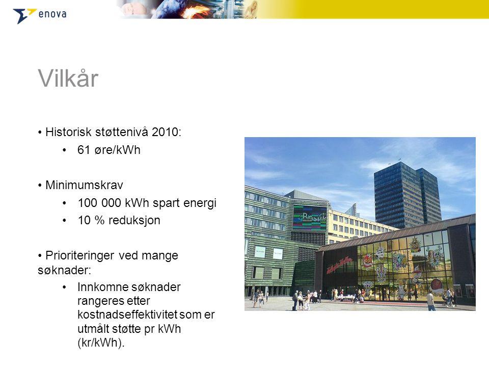 Vilkår • Historisk støttenivå 2010: •61 øre/kWh • Minimumskrav •100 000 kWh spart energi •10 % reduksjon • Prioriteringer ved mange søknader: •Innkomn