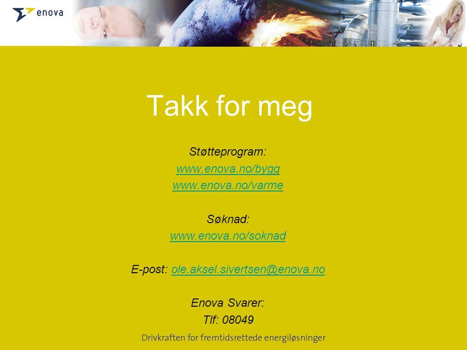 Takk for meg Støtteprogram: www.enova.no/bygg www.enova.no/varme Søknad: www.enova.no/soknad E-post: ole.aksel.sivertsen@enova.noole.aksel.sivertsen@e