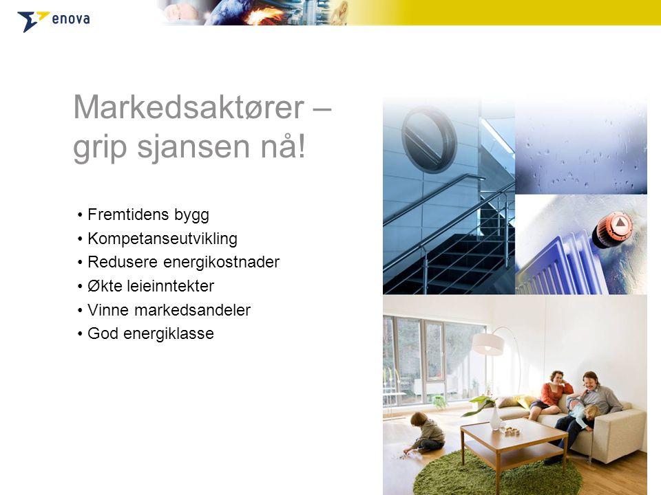 Markedsaktører – grip sjansen nå! • Fremtidens bygg • Kompetanseutvikling • Redusere energikostnader • Økte leieinntekter • Vinne markedsandeler • God