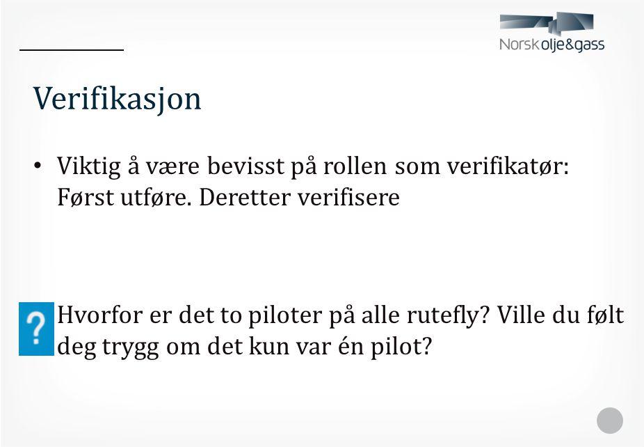 Verifikasjon • Viktig å være bevisst på rollen som verifikatør: Først utføre. Deretter verifisere • Hvorfor er det to piloter på alle rutefly? Ville d