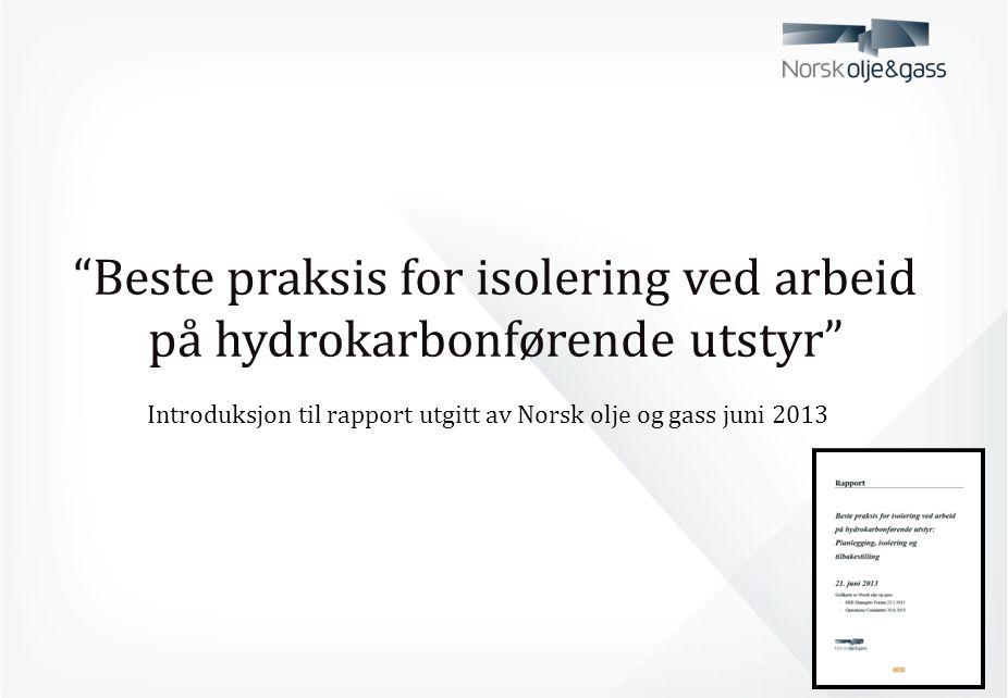 """""""Beste praksis for isolering ved arbeid på hydrokarbonførende utstyr"""" Introduksjon til rapport utgitt av Norsk olje og gass juni 2013"""