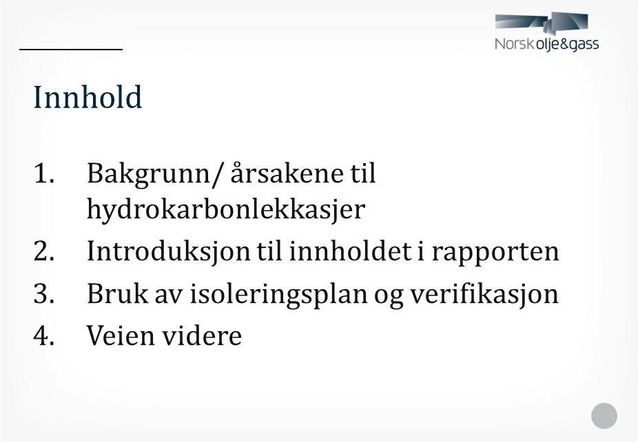 Innhold 1.Bakgrunn/ årsakene til hydrokarbonlekkasjer 2.Introduksjon til innholdet i rapporten 3.Bruk av isoleringsplan og verifikasjon 4.Veien videre