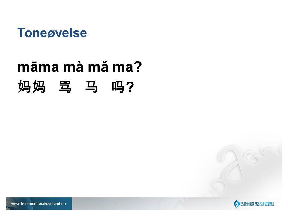 www.fremmedspraksenteret.no Toneøvelse māma mà mǎ ma? 妈妈 骂 马 吗 ?