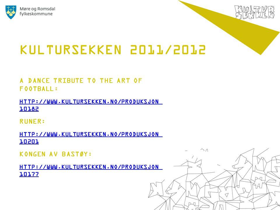 A DANCE TRIBUTE TO THE ART OF FOOTBALL: HTTP://WWW.KULTURSEKKEN.NO/PRODUKSJON_ 10182 RUNER: HTTP://WWW.KULTURSEKKEN.NO/PRODUKSJON_ 10201 KONGEN AV BASTØY: HTTP://WWW.KULTURSEKKEN.NO/PRODUKSJON_ 10177 KULTURSEKKEN 2011/2012