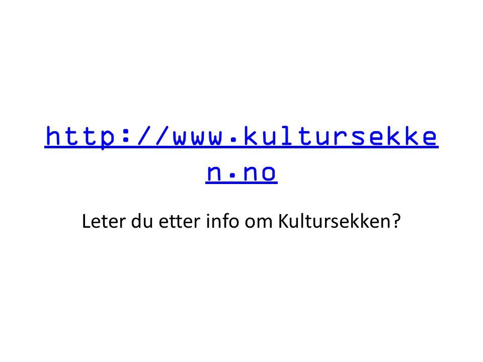 http://www.kultursekke n.no Leter du etter info om Kultursekken