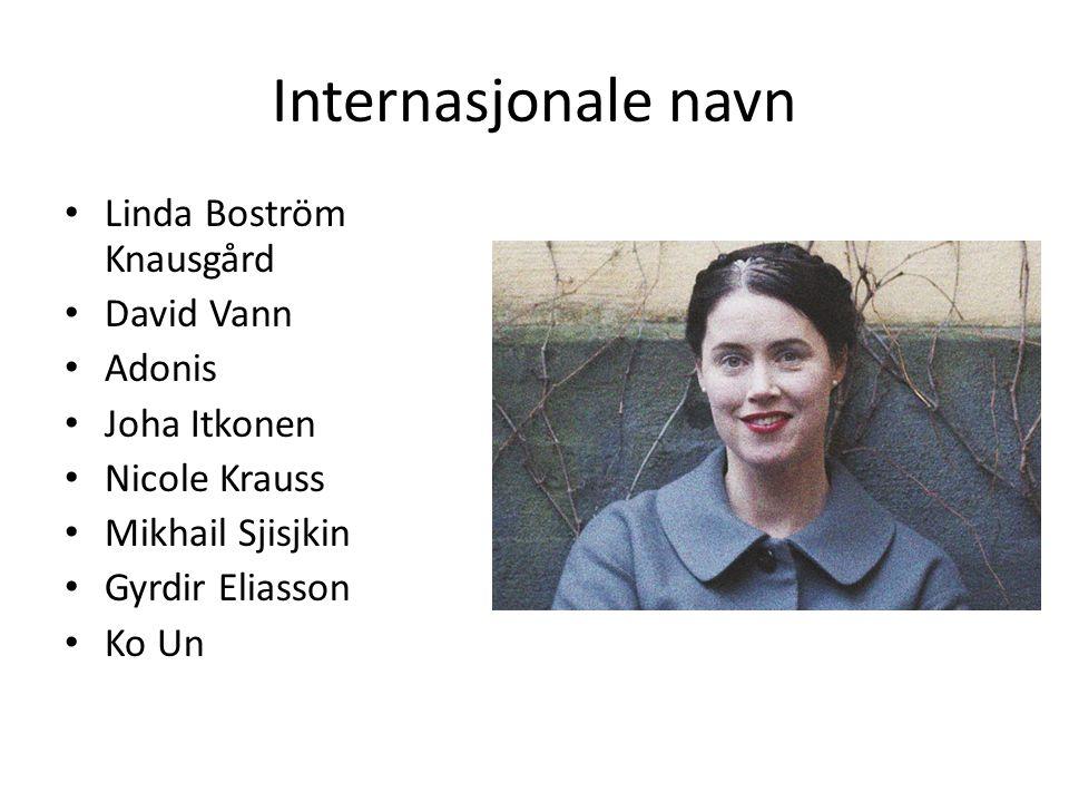 Internasjonale navn • Linda Boström Knausgård • David Vann • Adonis • Joha Itkonen • Nicole Krauss • Mikhail Sjisjkin • Gyrdir Eliasson • Ko Un