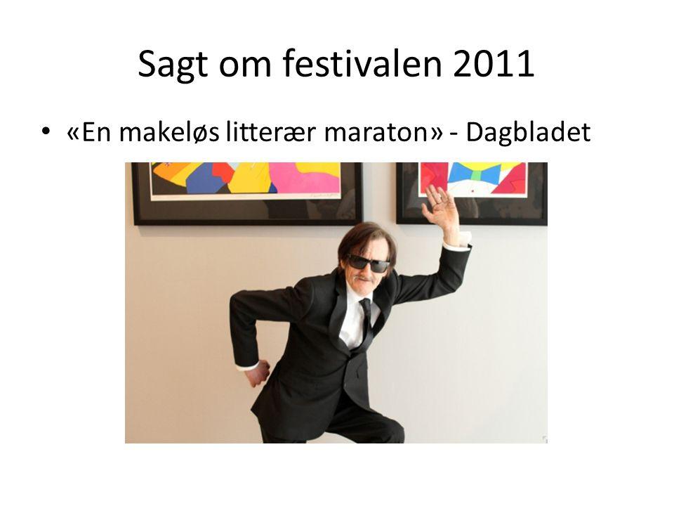 Sagt om festivalen 2011 • «En makeløs litterær maraton» - Dagbladet