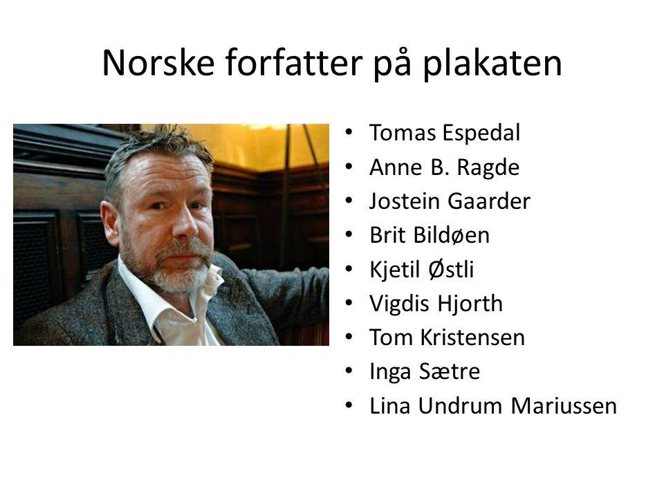 Norske forfatter på plakaten • Tomas Espedal • Anne B. Ragde • Jostein Gaarder • Brit Bildøen • Kjetil Østli • Vigdis Hjorth • Tom Kristensen • Inga S
