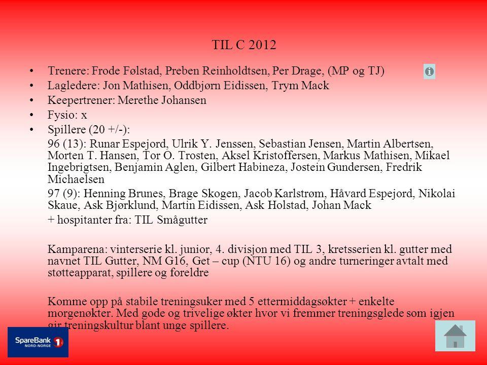 TIL C 2012 •Trenere: Frode Følstad, Preben Reinholdtsen, Per Drage, (MP og TJ) •Lagledere: Jon Mathisen, Oddbjørn Eidissen, Trym Mack •Keepertrener: M