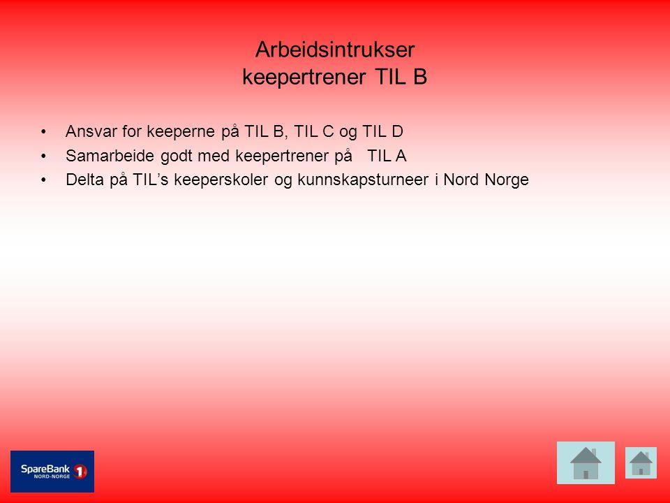 Arbeidsintrukser keepertrener TIL B •Ansvar for keeperne på TIL B, TIL C og TIL D •Samarbeide godt med keepertrener på TIL A •Delta på TIL's keepersko