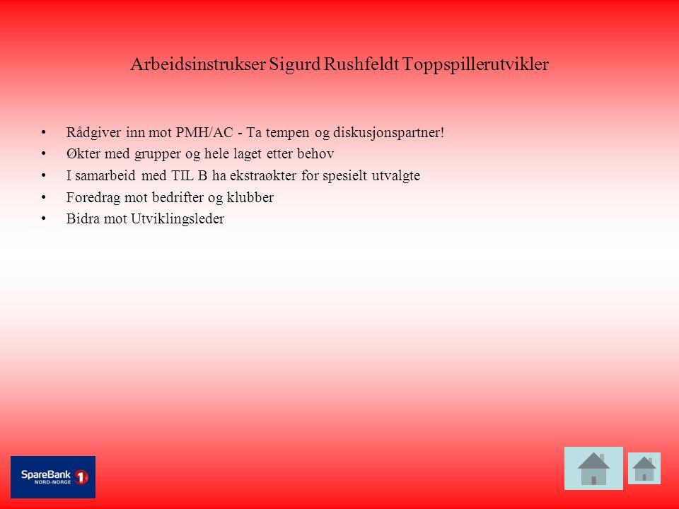 Arbeidsinstrukser Sigurd Rushfeldt Toppspillerutvikler •Rådgiver inn mot PMH/AC - Ta tempen og diskusjonspartner! •Økter med grupper og hele laget ett