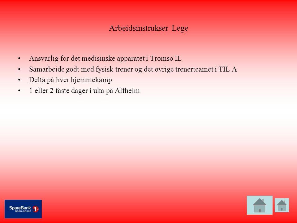 Arbeidsinstrukser Lege •Ansvarlig for det medisinske apparatet i Tromsø IL •Samarbeide godt med fysisk trener og det øvrige trenerteamet i TIL A •Delt