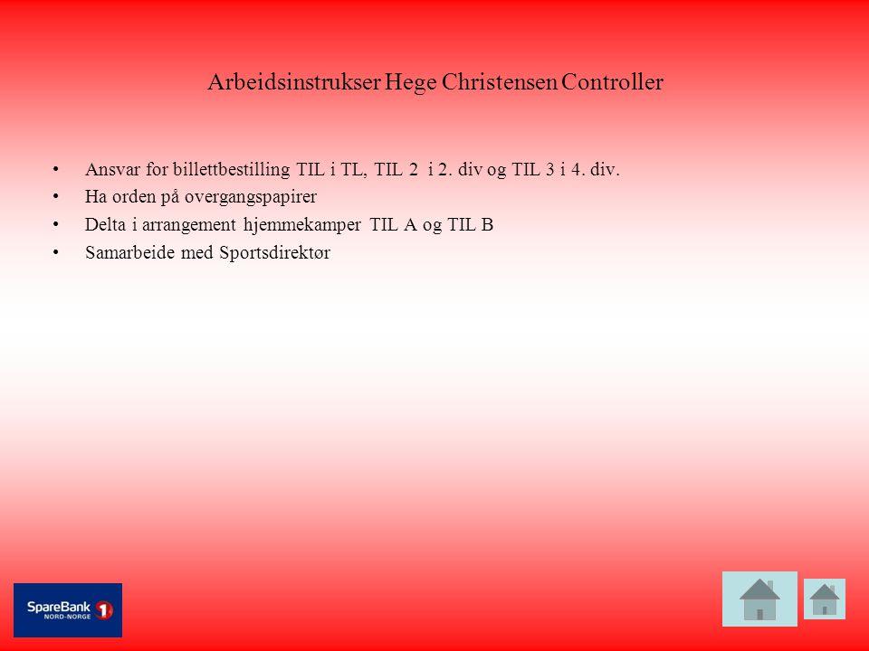Arbeidsinstrukser Hege Christensen Controller •Ansvar for billettbestilling TIL i TL, TIL 2 i 2. div og TIL 3 i 4. div. •Ha orden på overgangspapirer