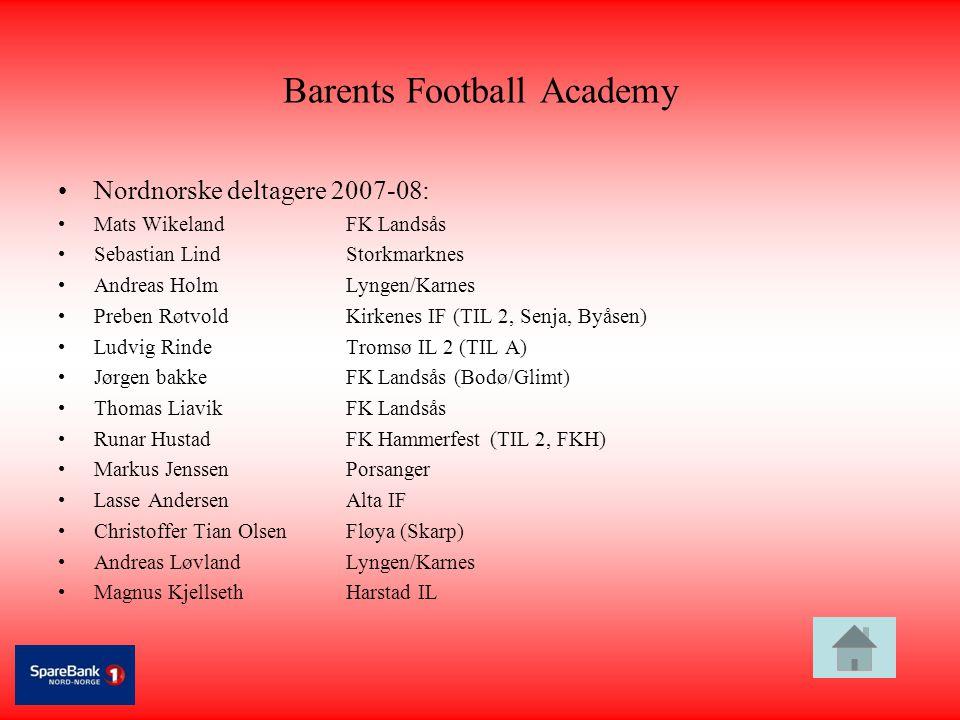 Barents Football Academy •Nordnorske deltagere 2007-08: •Mats WikelandFK Landsås •Sebastian LindStorkmarknes •Andreas HolmLyngen/Karnes •Preben Røtvol