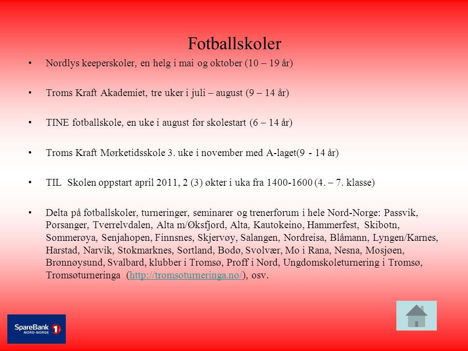 Fotballskoler •Nordlys keeperskoler, en helg i mai og oktober (10 – 19 år) •Troms Kraft Akademiet, tre uker i juli – august (9 – 14 år) •TINE fotballs