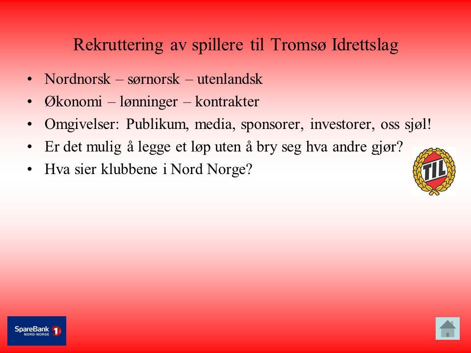Rekruttering av spillere til Tromsø Idrettslag •Nordnorsk – sørnorsk – utenlandsk •Økonomi – lønninger – kontrakter •Omgivelser: Publikum, media, spon