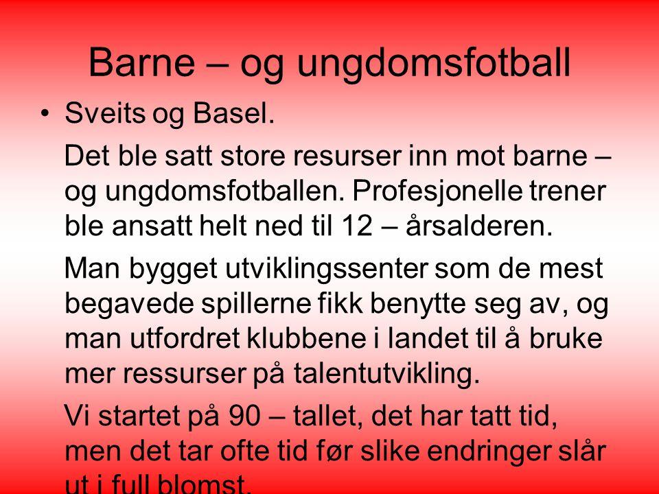 Barne – og ungdomsfotball •Sveits og Basel. Det ble satt store resurser inn mot barne – og ungdomsfotballen. Profesjonelle trener ble ansatt helt ned