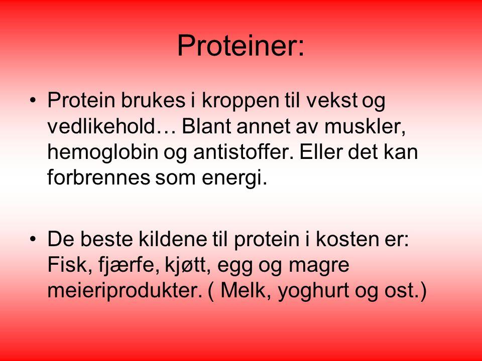 Proteiner: •Protein brukes i kroppen til vekst og vedlikehold… Blant annet av muskler, hemoglobin og antistoffer. Eller det kan forbrennes som energi.